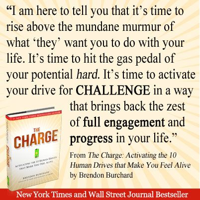 From The Charge by Brendon Burchard http://www.TheChargeBook.com).