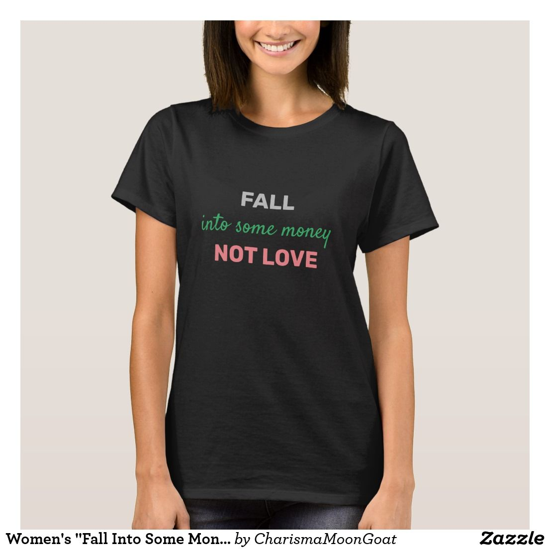 Women's Fall Into Some Money Not Love T-Shirt | Zazzle.com #area51partyoutfit
