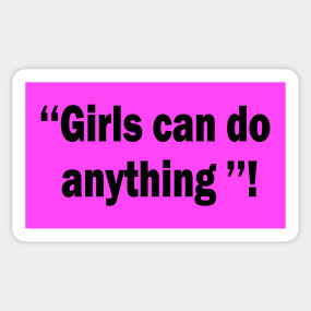 Girls Can Do Anything Girls Gifts T Shirt Teepublic