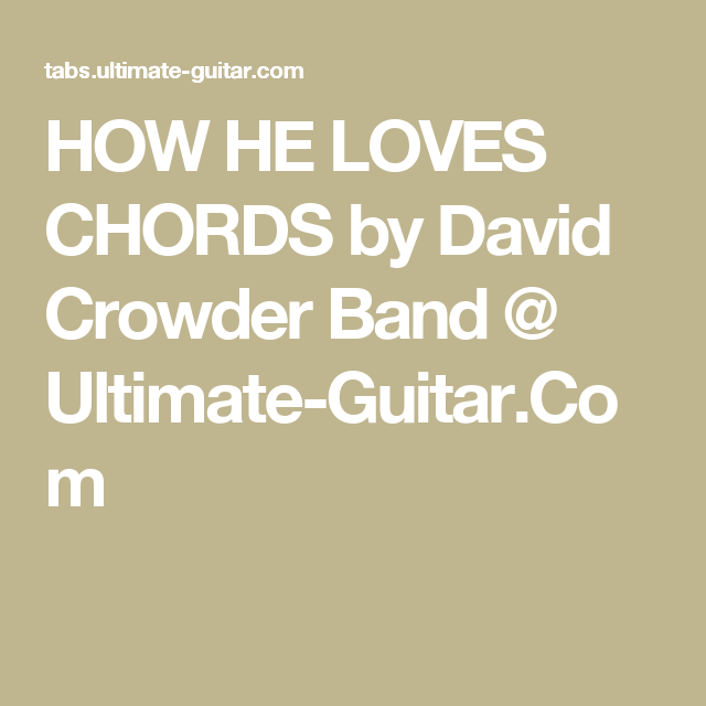 HOW HE LOVES CHORDS by David Crowder Band @ Ultimate-Guitar.Com ...