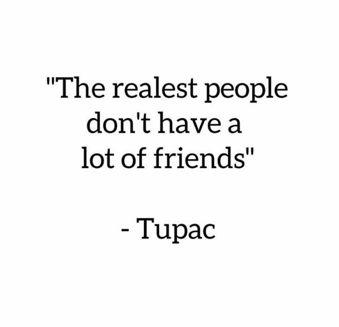 The realest people don\'t have a lot of friends. | Quotes, Me ...