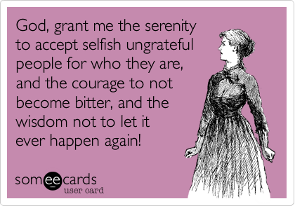 Great Quotes For Ungrateful People Com God Grant Me The