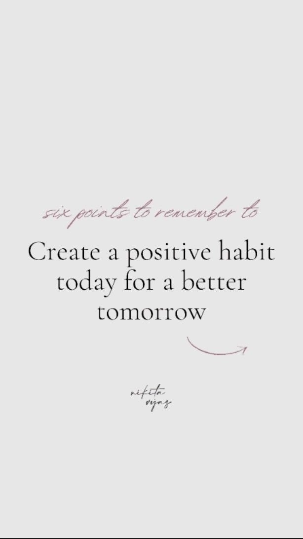How to create positive habits today for a better tomorrow - 6 points to remember