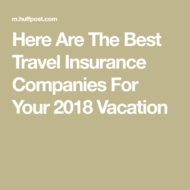 Here Are The Best Travel Insurance Companies For Your 2018 Vacation Best Travel Insurance Travel Insurance Companies Travel Insurance
