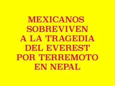 Dos Mexicanos sobreviven a la tragedia en el Everest tras terremoto en N...