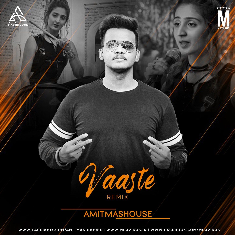 Vaaste Remix Amitmashhouse Download Now Single Dj Remix Latest Bollywood Songs Remix Dj Remix