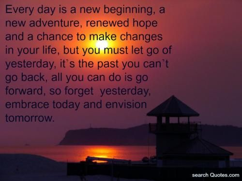 Make The Most Of Each Day New Beginnings Adventure Quotes New Beginning Tattoo