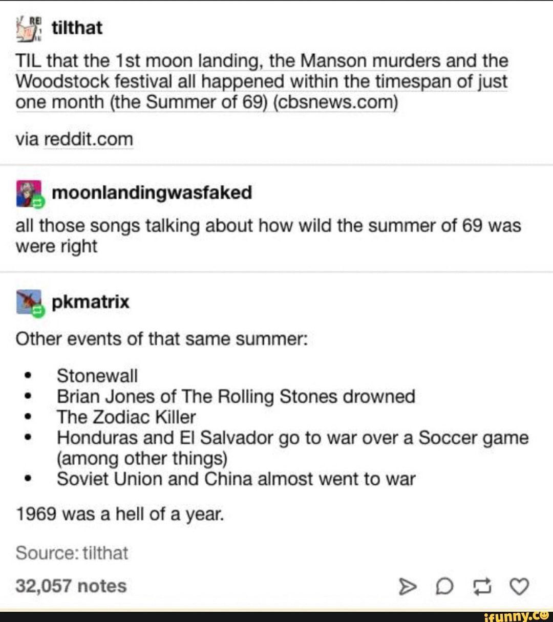 LT tilthat TIL that the 1st moon landing, the Manson murders and the