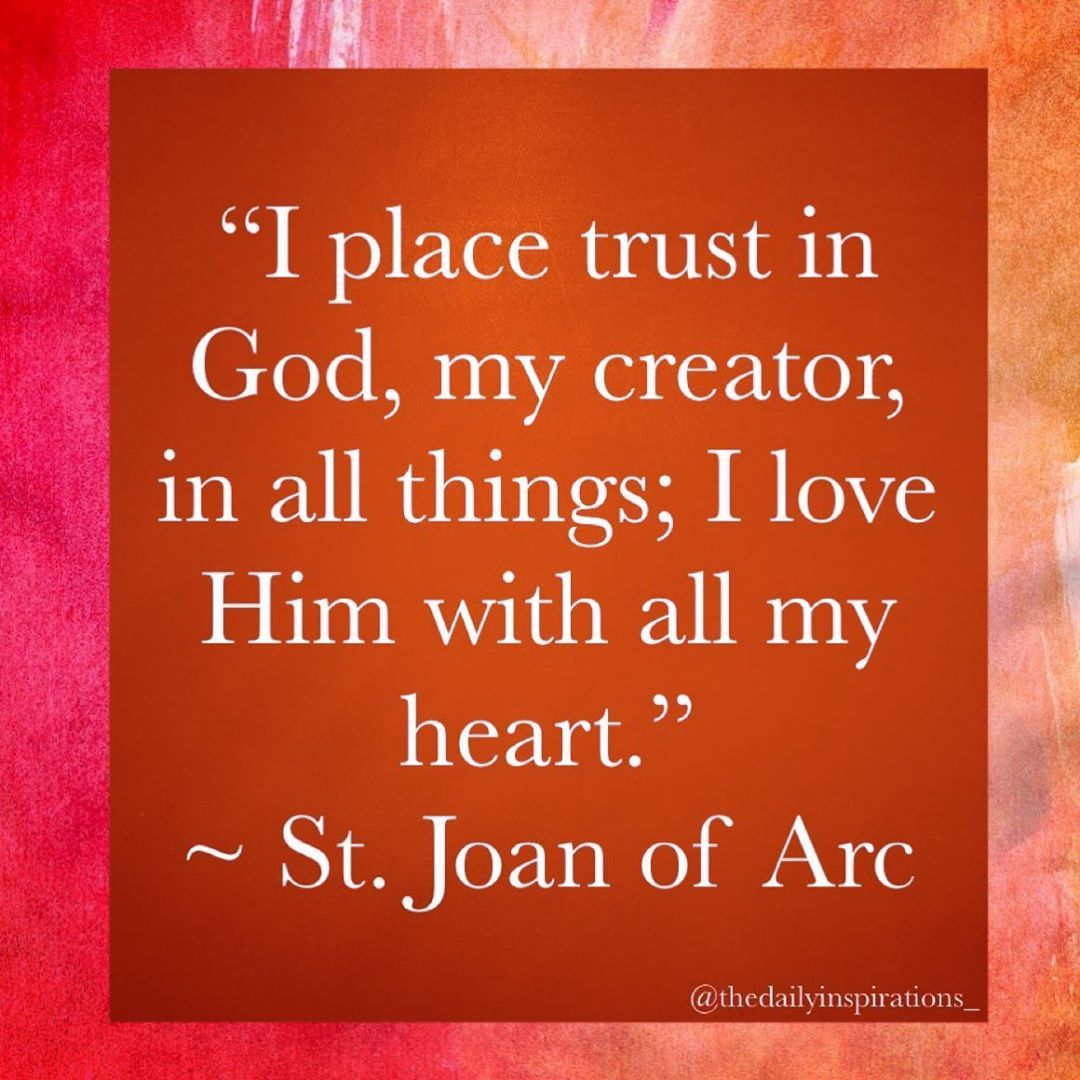 Daily Inspiration Catholic On Instagram I Place Trust In God My Creator In All Things I Love Him With All My He Trust God With All My Heart Joan Of Arc