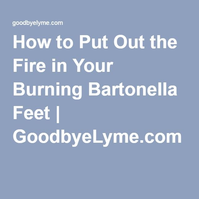 How to Put Out the Fire in Your Burning Bartonella Feet