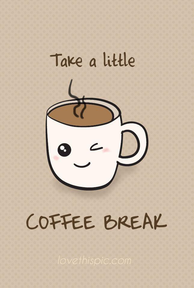 Coffee Break funny cute coffee kawaii cup break humor ...