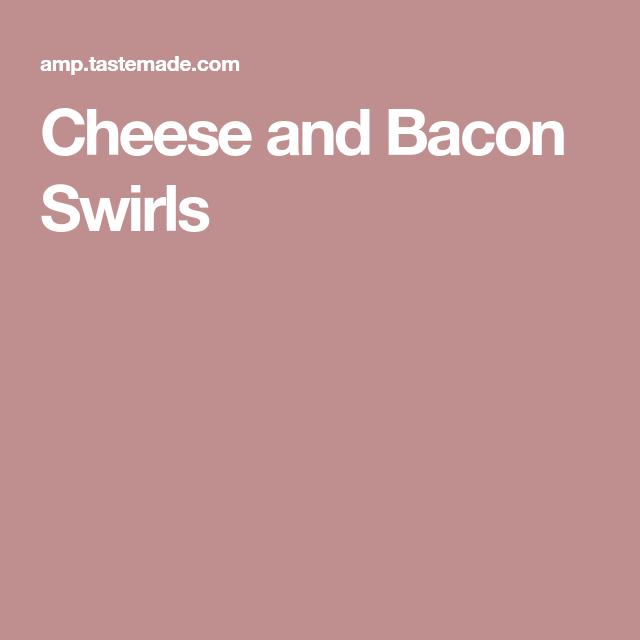 Cheese and Bacon Swirls