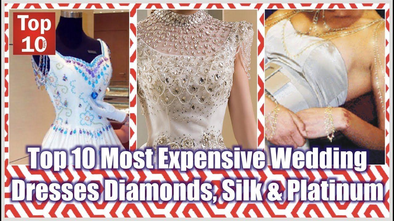 The most expensive wedding dress  Top  Most Expensive Wedding Dresses Diamonds Silk u Platinum Must