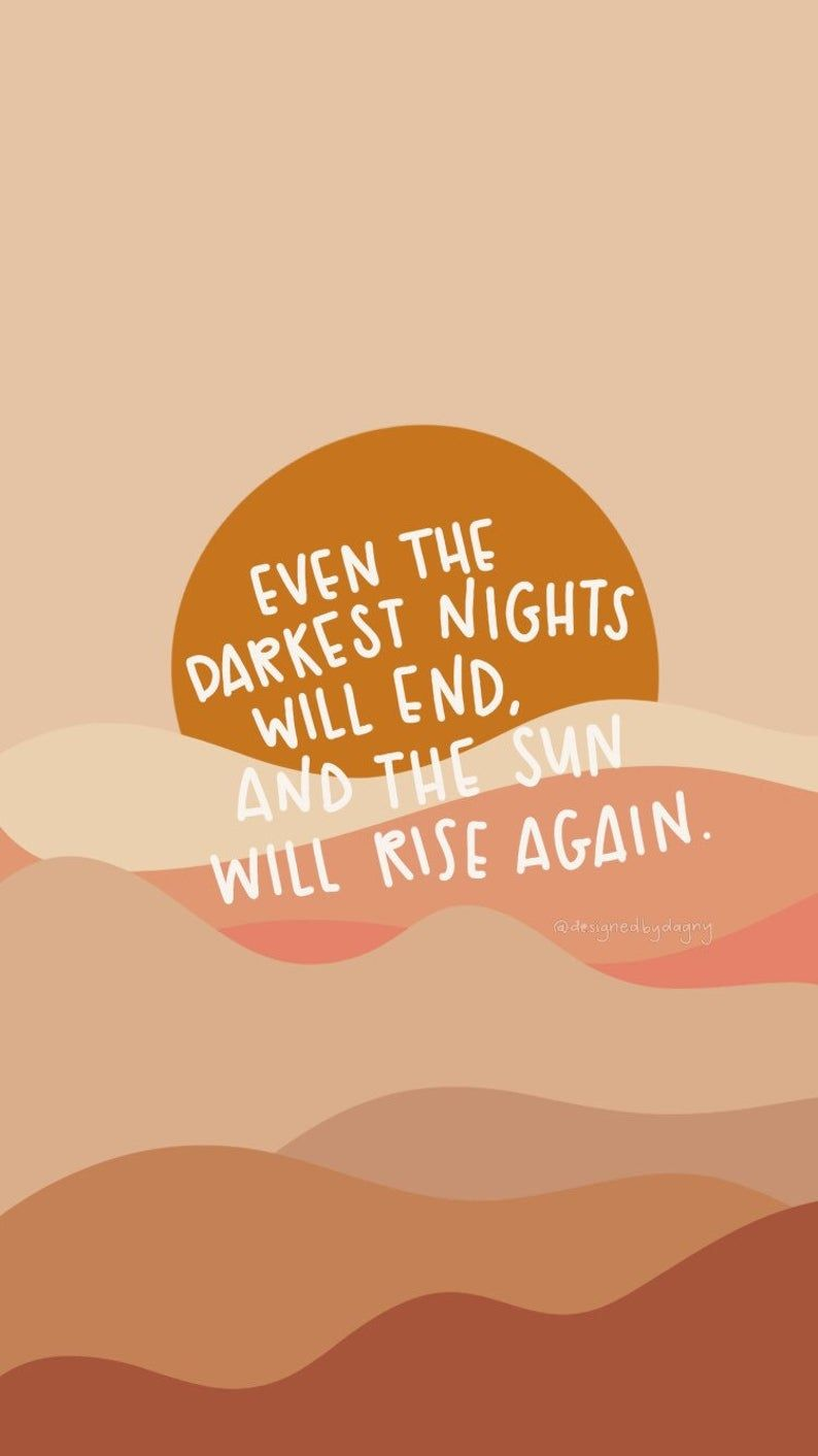 Even The Darkest Nights Will End And The Sun Will Rise Again inspirational iPhone Wallpaper, background, Phone Wallpaper, iPhone background