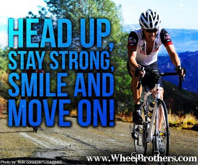 Head Up Stay Strong Smile And Move On Bicycle Quotes Cycling
