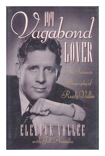 My Vagabond Lover: An Intimate Biography of Rudy Vallee by Eleanor Vallee
