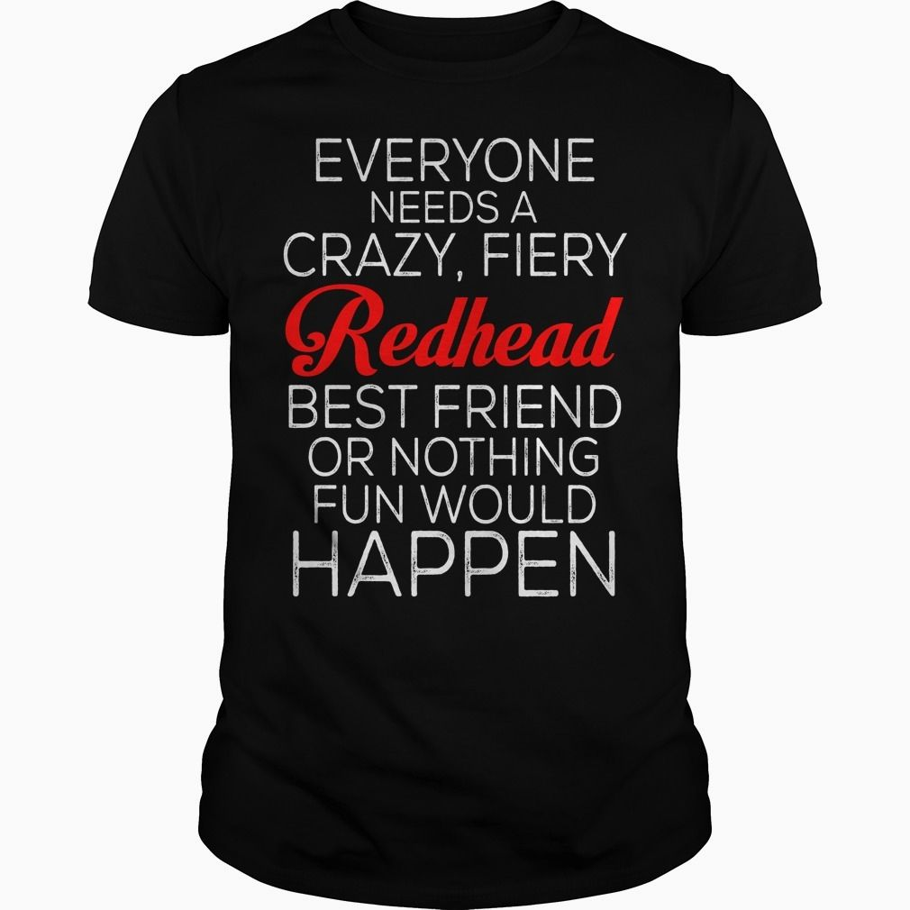 Everyone needs a Crazy, Fiery Redhead Best Friend, Order HERE ==> https://www.sunfrog.com/LifeStyle/111446744-353583683.html?47759, Please tag & share with your friends who would love it , #redheads #superbowl #birthdaygifts