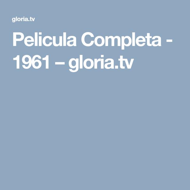 Pelicula Completa 1961 Gloria Tv Peliculas Completas Peliculas Pelis