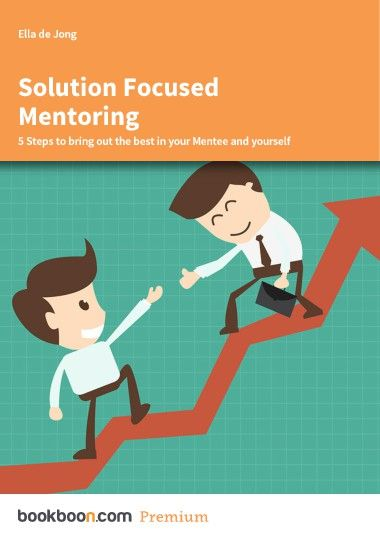 Solution Focused Mentoring - 5 Steps to bring out the best in your Mentee and yourself