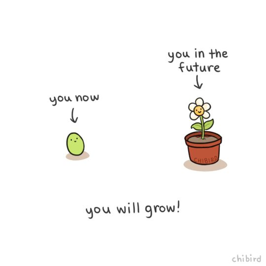 Do not worry little bean, you have grown so much now, and you will grow so much in the future. Keep on being the best bean you can!
