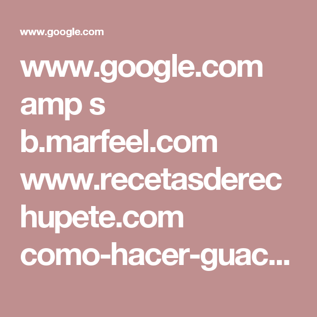 www.google.com amp s b.marfeel.com www.recetasderechupete.com como-hacer-guacamole-mexicano-receta-facil-y-rapida 9261 %3fmarfeeltn=amp?_utm_source=1-2-2