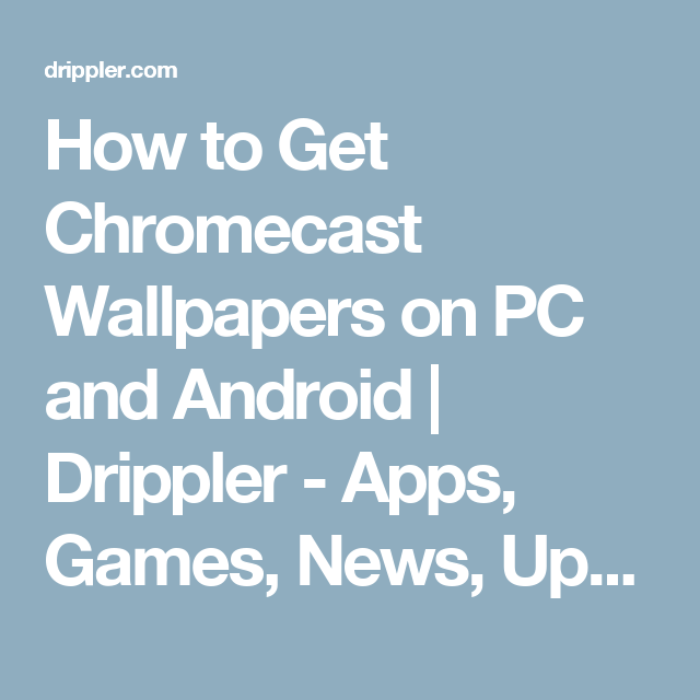 How To Get Chromecast Wallpapers On PC And Android