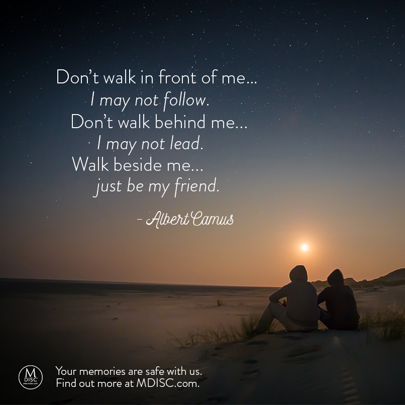 Don T Walk In Front Of Me I May Not Follow Don T Walk Behind Me I May Not Lead Walk Beside Me Just Walk Behind Inspirational Quotes About Love Albert