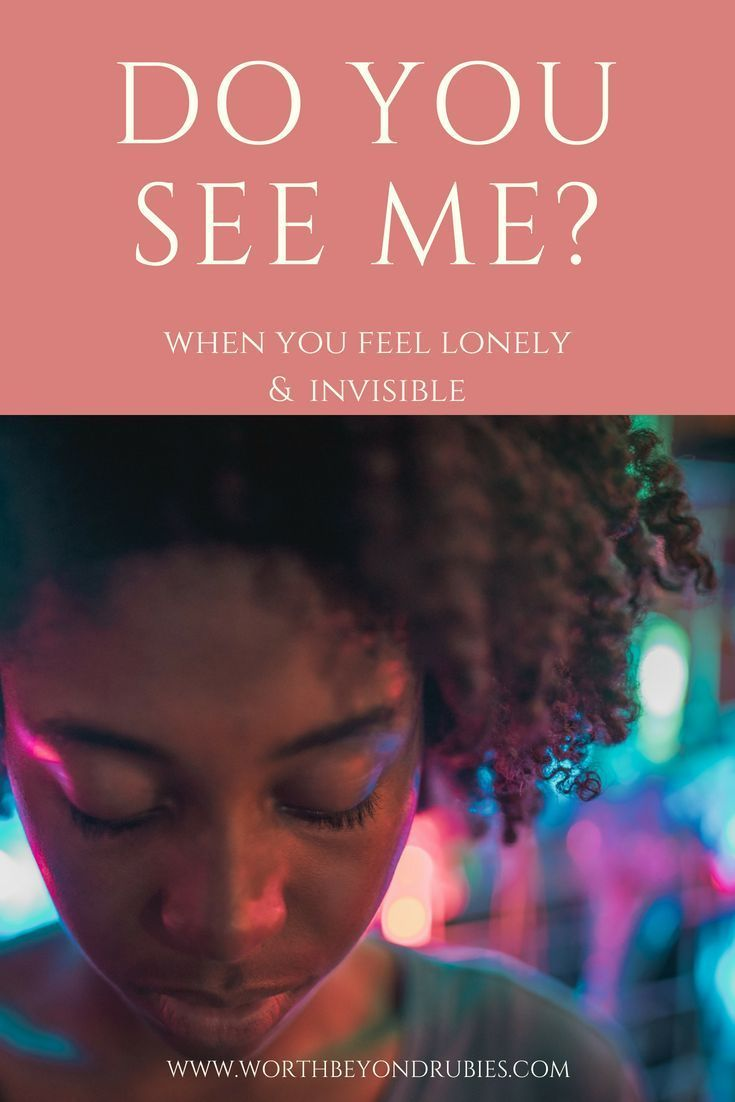 Do You See Me? - Feeling Lonely & Invisible   Feeling ...
