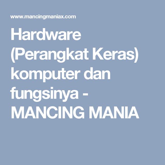 Hardware Perangkat Keras Komputer Dan Fungsinya Mancing Mania