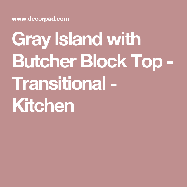 Best Gray Island With Butcher Block Top Transitional 400 x 300