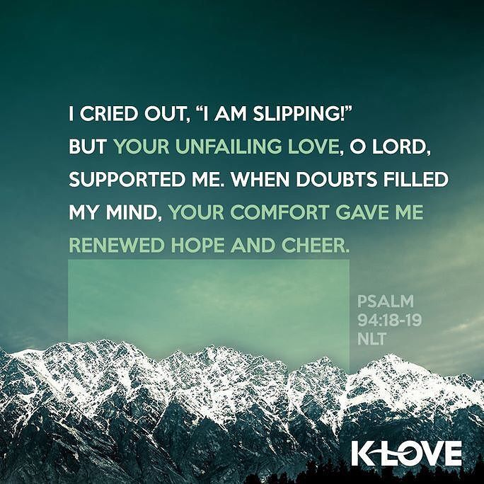 VERSE OF THE DAY via @youversion  ENCOURAGING WORD OF THE DAY via @kloveradio  If I say My foot is slipping Your faithful love will support me Lord. When I am filled with cares Your comfort brings me joy. Psalms 94:18-19 HCSB  http://ift.tt/1H6hyQe  Facebook/smpsocialmediamarketing  Twitter @smpsocialmedia  #Bible #Quote #Inspiration #Hope #Faith #FollowMe #Follow #Tulsa #Twitter #VOTD