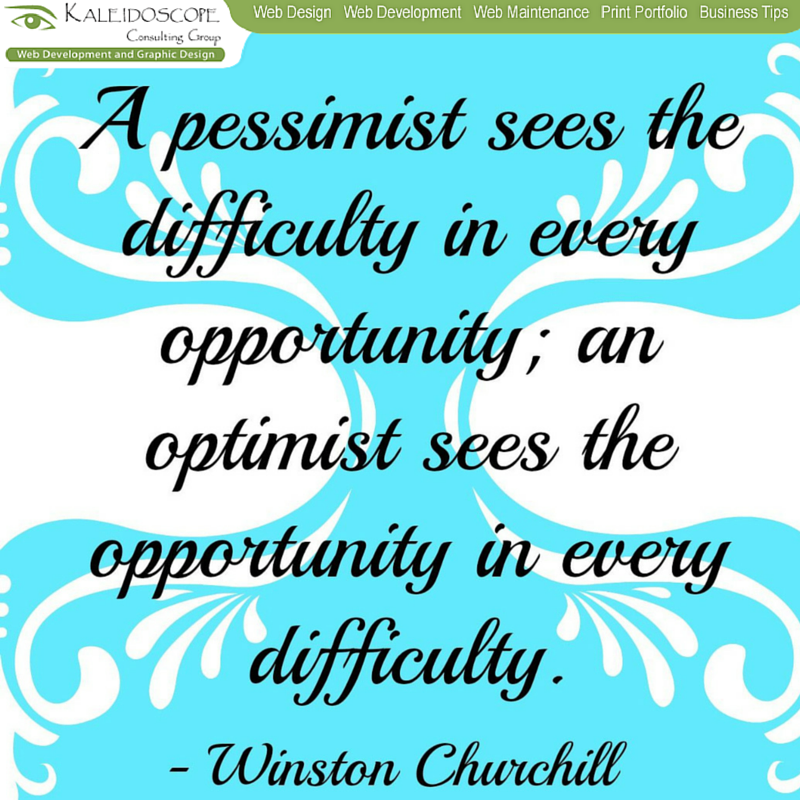 An optimist sees the opportunity in every difficulty..