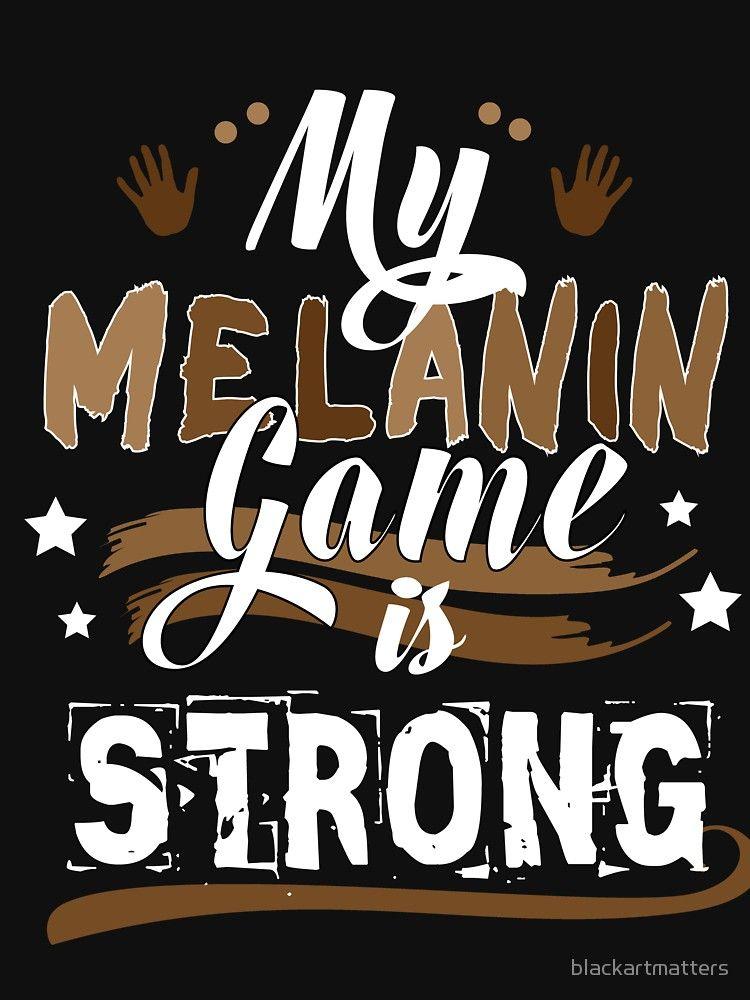 My Melanin Game Is Strong Essential T Shirt By Blackartmatters In 2021 Black Girl Magic Art Black Girl Art Black Love Art