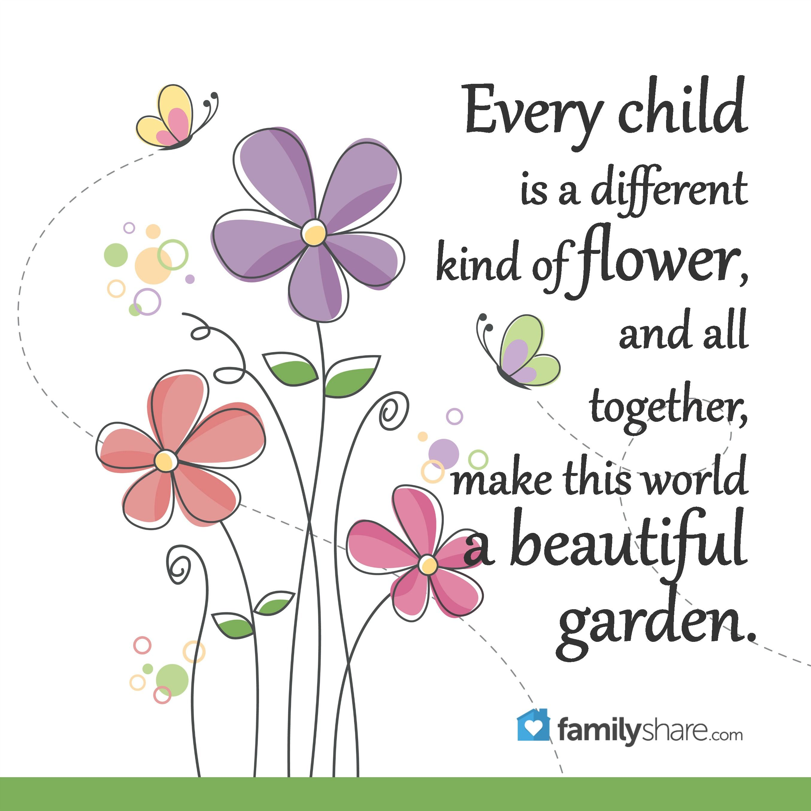 Every Child Is A Different Kind Of Flower And All Together Make Different Quotes Outdoor Wall Paint Father Quotes