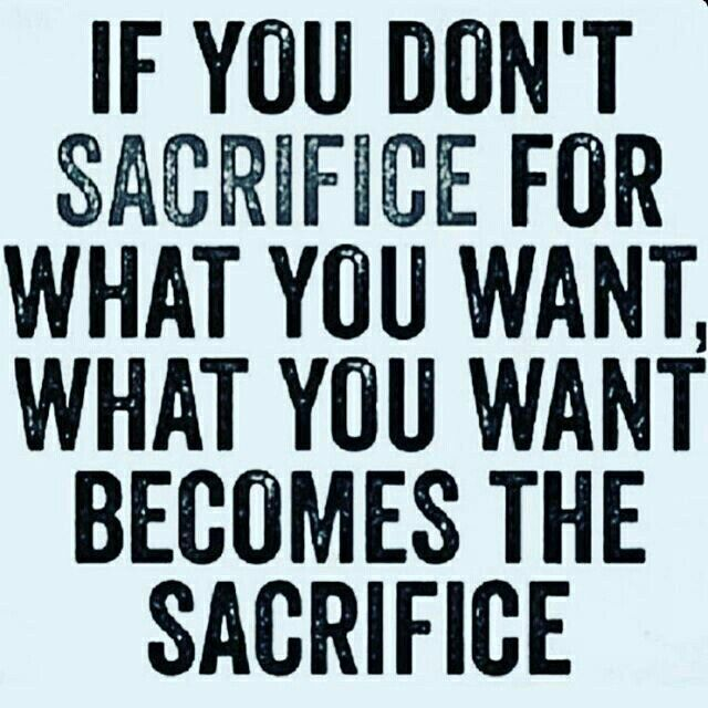 Sacrifice Quotes If You Don't Sacrifice For What You Want What You Want Becomes The