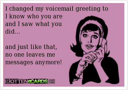 I changed my voicemail greeting to i know who you are and i saw what i changed my voicemail greeting to i know who you are and i saw what you m4hsunfo Image collections
