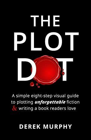 Free Read The Plot Dot An Eight Step Visual Guide To Plotting Unforgettable Fiction And Writing A B Writing A Book Fiction Writing Book Reader