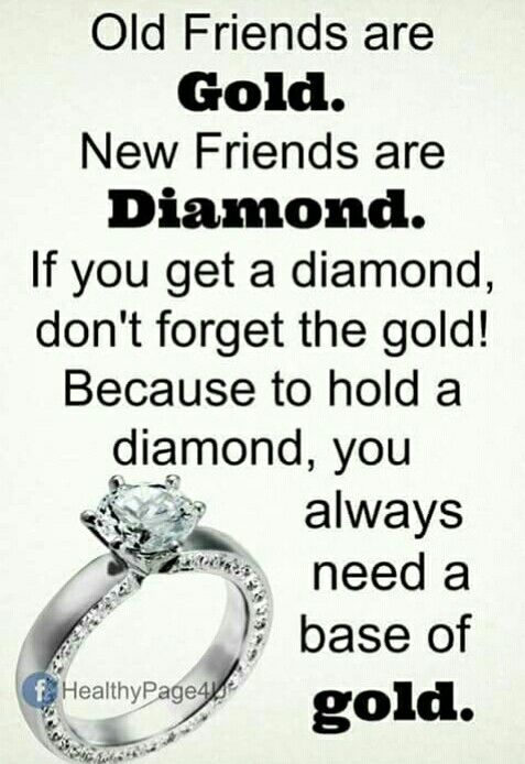 New Friends Are Diamond Old Friends Are Gold You Need Both Of Them Friends Forever Quotes Gold Quotes Thought For Today