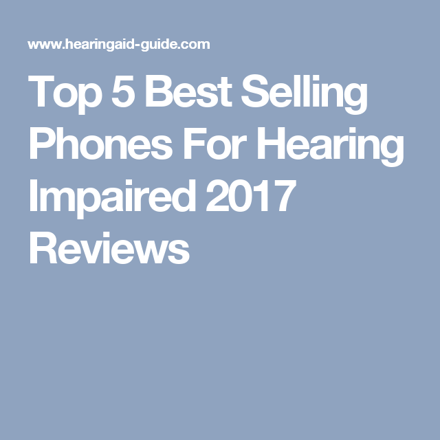 Top 5 Best Selling Phones For Hearing Impaired 2017 Reviews Hearing Impaired Hearing Phone