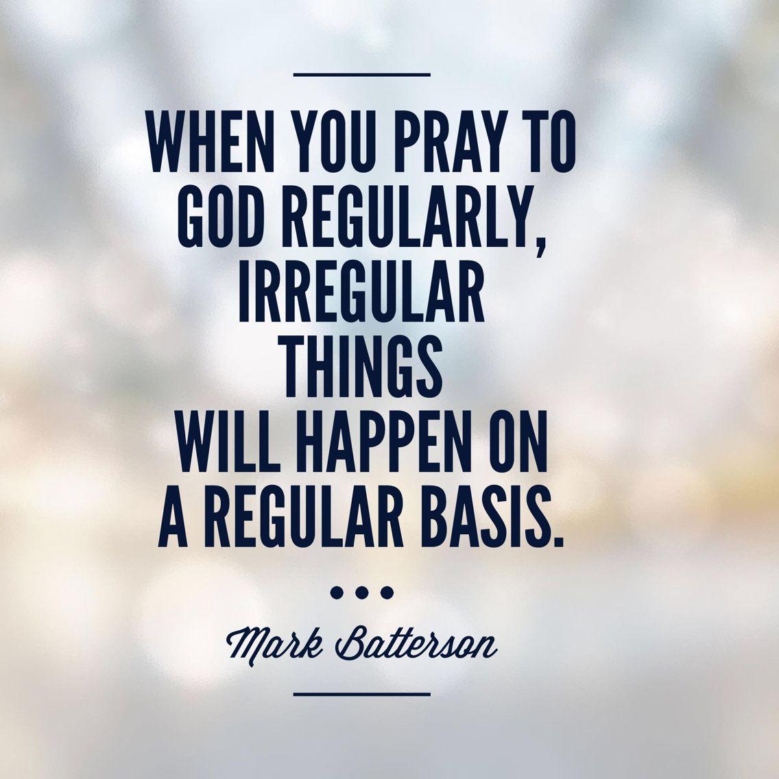 When you pray to God regularly, IRREGULAR things will