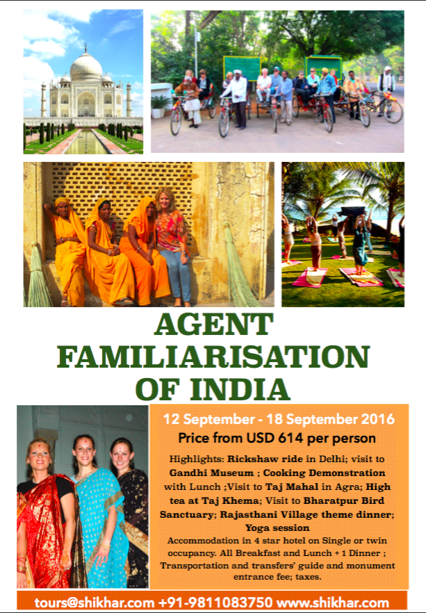 Agent Familiarisation Tour of India:  12th - 18th Sept 2016 Price from: USD 614 PP Contact us: tours@shikhar.com