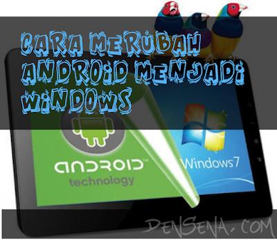 Cara Mengubah Android Menjadi Windows 10 7 Vista Xp Lengkap Link Download Windows 10 Windows Android