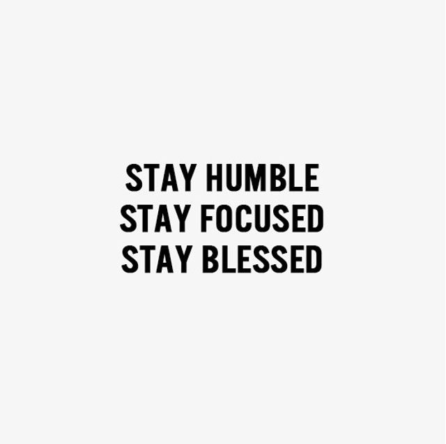 Stay Focused Quotes Gorgeous Stay Humble Stay Focused Stay Blessed  Quotes  Pinterest  Stay . 2017