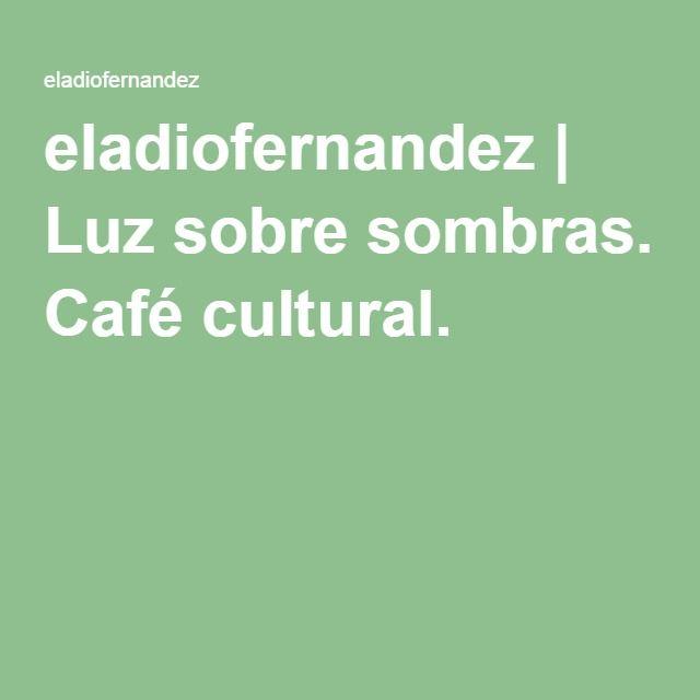 eladiofernandez | Luz sobre sombras. Café cultural.