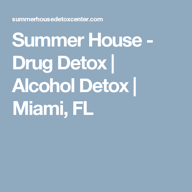 With Over 20 Years Of Experience Summer House Is South Florida S Premier And Alcohol Detox
