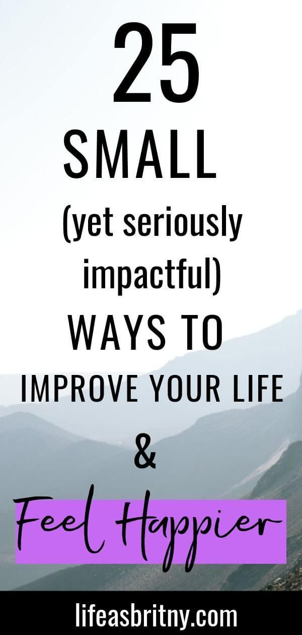 25 Small Ways to Improve Your Life and Feel Happier -