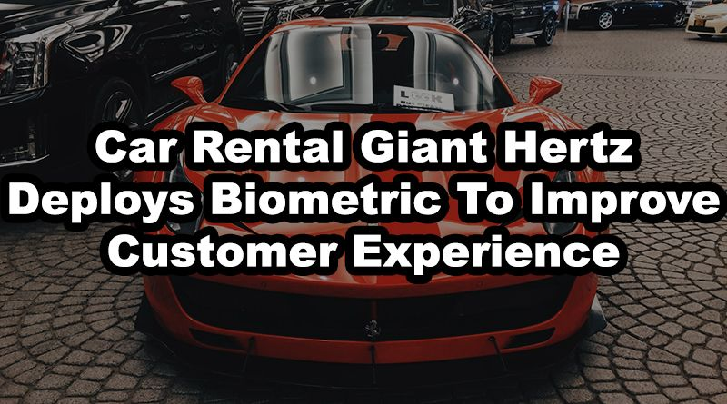 Car rental giant hertz deploys biometric to improve