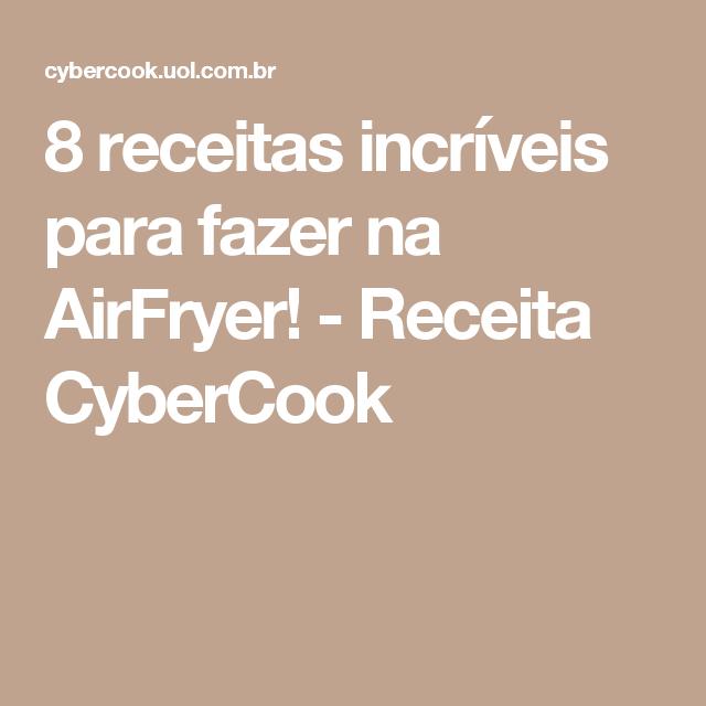 8 receitas incríveis para fazer na AirFryer! - Receita CyberCook