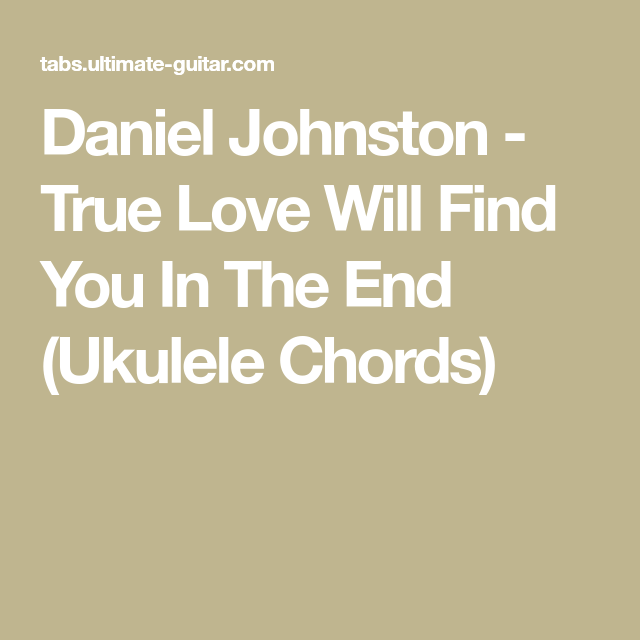 Daniel Johnston True Love Will Find You In The End Ukulele Chords