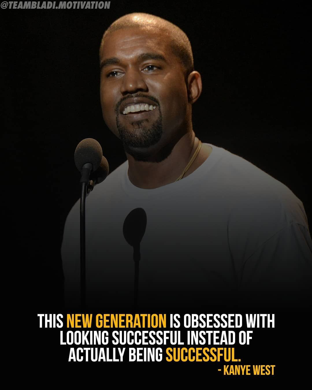 This Generation Is Obsessed With Looking Successful Instead Of Actually Being Successful Nbsp Nbsp Kanyewest Nbsp Nbsp Motivation Success Generation